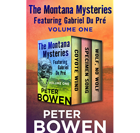 The Montana Mysteries Featuring Gabriel Du Pre Volume One Coyote Wind Specimen Song And Wolf No Wolf Kindle Edition By Bowen Peter Literature Fiction Kindle Ebooks Amazon Com