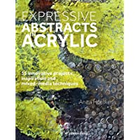 Expressive Abstracts in Acrylic: 55 Innovative Projects, Inspiration and Mixed-Media Techniques