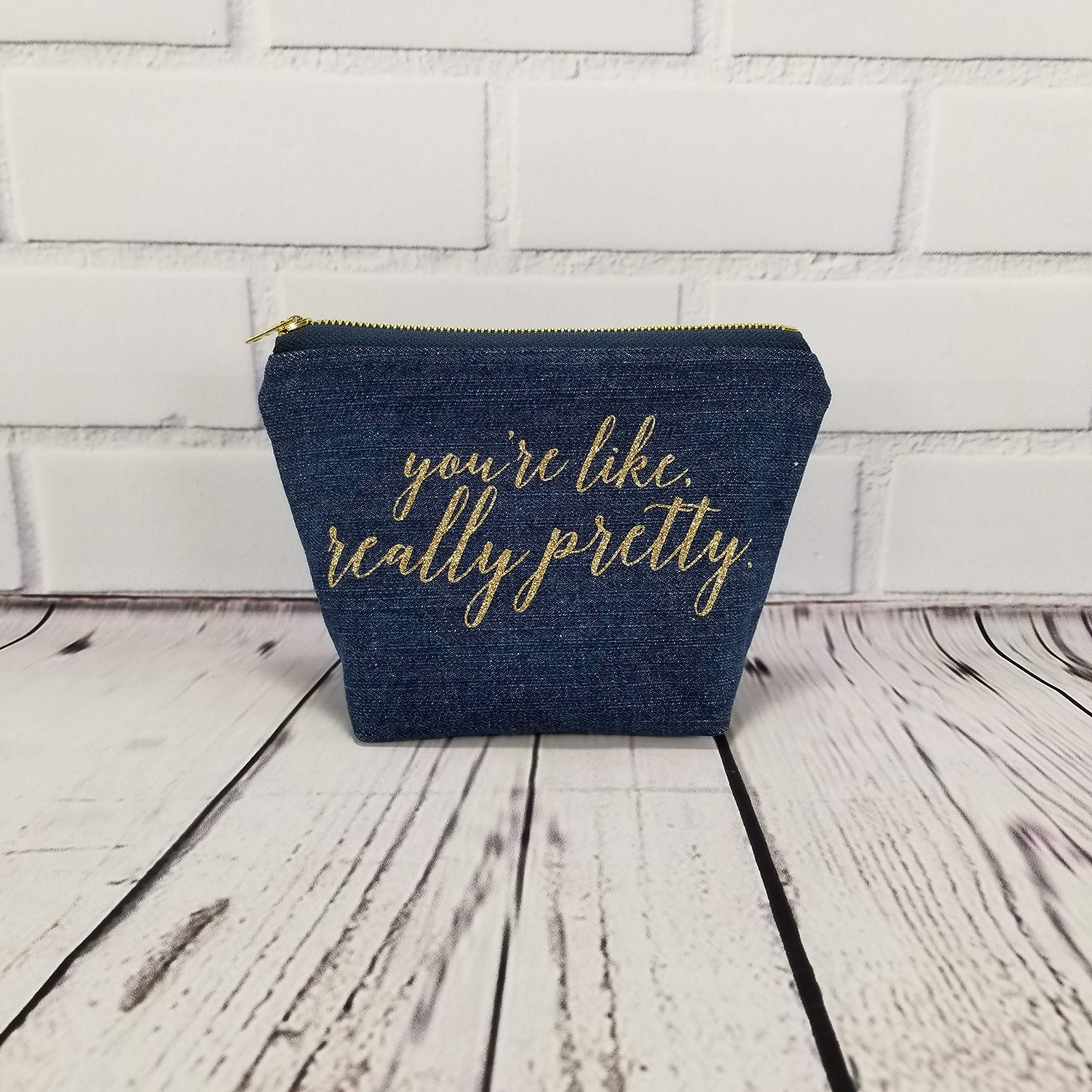 You're Like Really Pretty Makeup Bag with Brass Zipper Cosmetic Bag