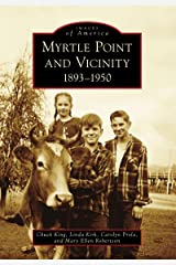 Myrtle Point and Vicinity: 1893-1950 (Images of America) Kindle Edition
