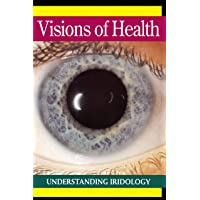 Visions of Health: What Your Eyes Reveal About Your Health: Understanding Iridology