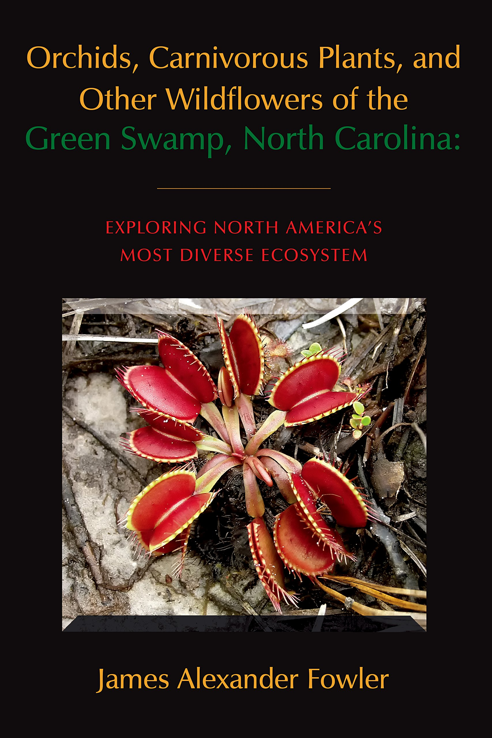 Orchids, Carnivorous Plants, and Other Wildflowers of the Green Swamp,  North Carolina: James Alexander Fowler: 9780990915409: Amazon.com: Books