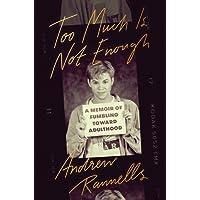 Too Much Is Not Enough: A Memoir of Fumbling Toward Adulthood