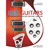 1001 Guitars to Dream of Playing Before You Die (English Edition)