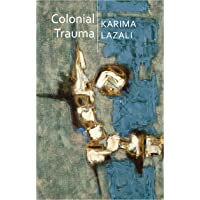 Colonial Trauma: A Study of the Psychic and Political Consequences of Colonial Oppression in Algeria (Critical South)