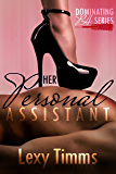 Her Personal Assistant - Part 3: Dominate Billionaire, Bad boy Obsession, Dark Romance (Dominating PA Series)