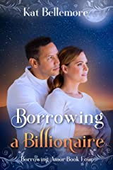 Borrowing a Billionaire: A Sweet Small-Town Romance (Borrowing Amor Book 4) Kindle Edition