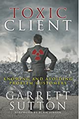 Toxic Client: Knowing and Avoiding Problem Customers Kindle Edition