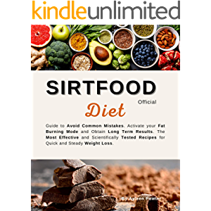 Sirtfood Diet Official: Guide To Avoid Common Mistakes. Activate Your Fat Burning Mode And Obtain Long Term Results. The…