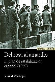DEL ROSA AL AMARILLO. EL PLAN DE ESTABILIZACIÓN ESPAÑOL (1959) (Astrolabio Economía