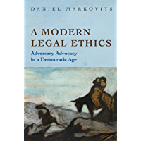 A Modern Legal Ethics: Adversary Advocacy in a Democratic Age (English Edition)