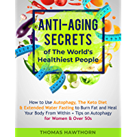 Anti-Aging Secrets of The World's Healthiest People: How to Use Autophagy, The Keto Diet & Extended Water Fasting to Burn Fat and Heal Your Body From Within ... for Women & Over 50s (English Edition)
