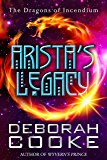 Arista's Legacy (The Dragons of Incendium Short Stories Book 2)