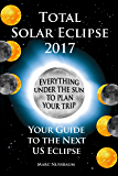 Total Solar Eclipse 2017: Your Guide to the Next US Eclipse (English Edition)