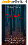 NOPE: Terrifying True Stories of Ghosts, The Undead and The Paranormal (Ghost Stories, True Ghost Stories, Conspiracy Theories, True Ghost ... And Hauntings, Haunted Asylums)