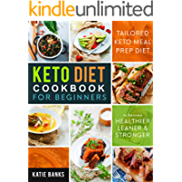 Keto Diet Cookbook for Beginners: Tailored Keto Meal Prep Diet to Become Healthier, Leaner & Stronger (Keto Diet for…