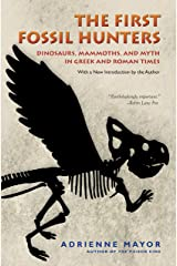 The First Fossil Hunters: Dinosaurs, Mammoths, and Myth in Greek and Roman Times Kindle Edition