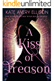 A Kiss of Treason (The Kingmakers' War Book 3)