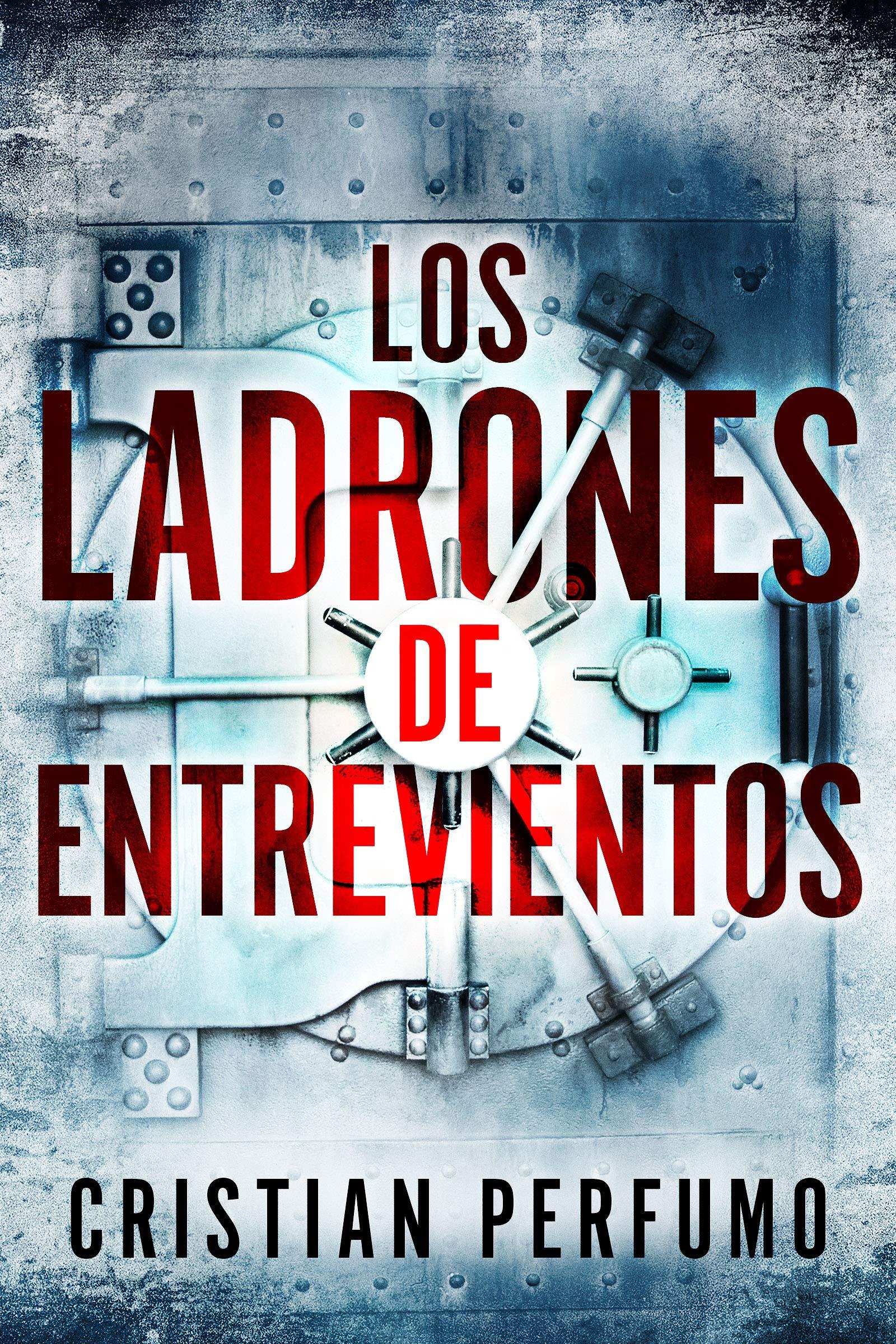 Los ladrones de Entrevientos: Un thriller en la Patagonia por Cristian Perfumo
