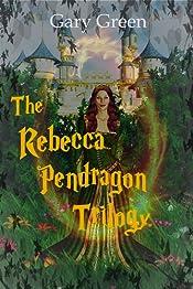 The Rebecca Pendragon Trilogy: Magic Is All Around Us