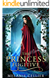 The Princess Fugitive: A Reimagining of Little Red Riding Hood (The Four Kingdoms Book 2)