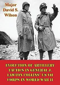 Evolution Of Artillery Tactics In General J. Lawton Collins'…