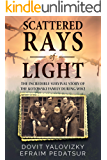 Scattered Rays of Light: The Incredible Survival Story of The Kotowski Family During WW2 (Holocaust Survivor Memoir, World War II Book 1)