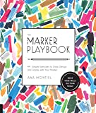 The Marker Playbook: 44 Simple Exercises to Draw, Design and Dazzle with Your Marker - Build Your Skills: Use Your Tools! (Playbook (Paperback))