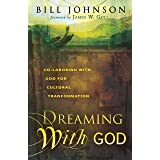 Dreaming With God: Co-laboring With God for Cultural Transformation: Secrets to Redesigning Your World Through God's Creative
