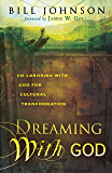 Dreaming With God: Co-laboring With God for Cultural Transformation: Secrets to Redesigning Your World Through God's…