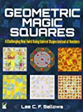 Geometric Magic Squares: A Challenging New Twist Using Colored Shapes Instead of Numbers (Dover Recreational Math)