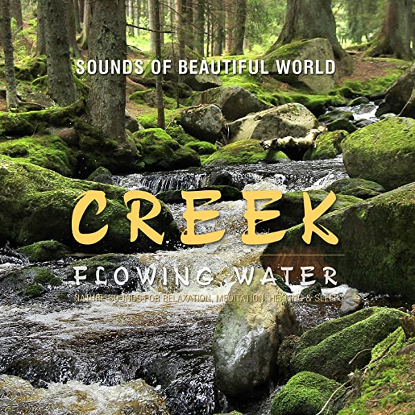 Flowing Water Creek Nature Sounds For Relaxation Meditation Healing Sleep By Sounds Of Beautiful World On Amazon Music Amazon Com