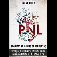 Técnicas proibidas de Persuasão, manipulação e influência usando padrões de linguagem e de técnicas de PNL (2a Edição…