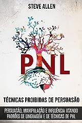 Técnicas proibidas de Persuasão, manipulação e influência usando padrões de linguagem e de técnicas de PNL (2a Edição): Como persuadir, influenciar e manipular usando padrões de linguagem e PNL eBook Kindle