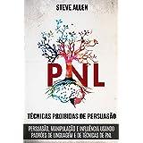 Técnicas proibidas de Persuasão, manipulação e influência usando padrões de linguagem e de técnicas de PNL (2a Edição): Como