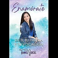 Enamórate de ti, tu pareja y tu vocación (Spanish Edition)