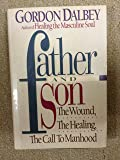 Father and Son: The Wound, the Healing, the Call to Manhood