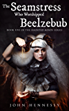 The Seamstress Who Worshipped Beelzebub (Haunted Minds Series Book Five)