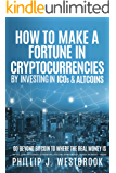 How to Make a Fortune in Cryptocurrencies by Investing in ICO's & Altcoins: Go Beyond Bitcoin to Where the Real Money Is: Initial Coin Offerings, Ethereum, Litecoin, Ripple, Dash, Zcash, Monero +More