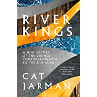 River Kings: A New History of Vikings from Scandinavia to the Silk Roads