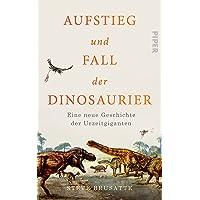 Aufstieg und Fall der Dinosaurier: Eine neue Geschichte der Urzeitgiganten