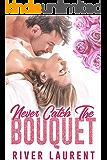 Never Catch The Bouquet
