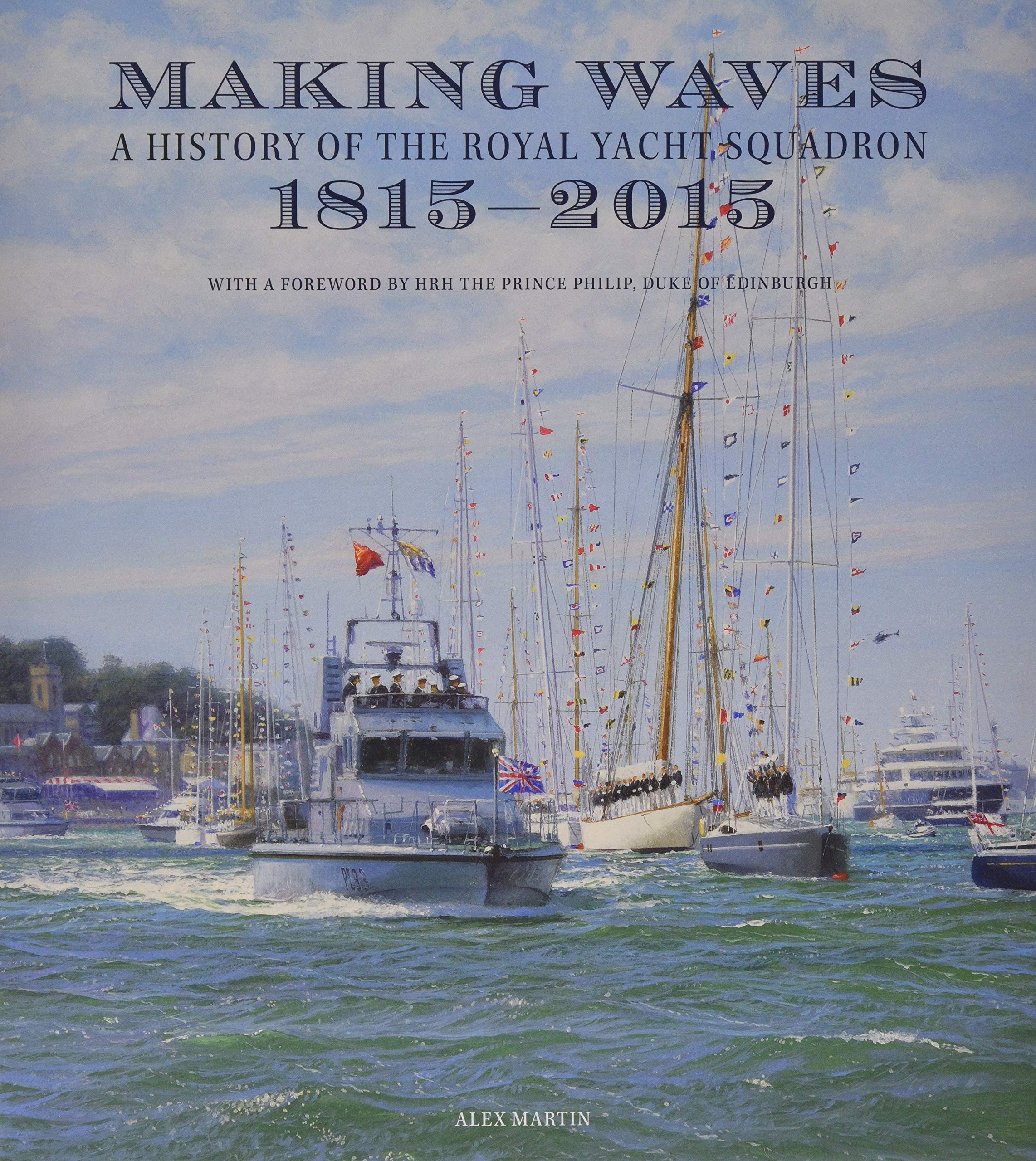 Making Waves: Two Hundred Years of the Royal Yacht Squadron by Uniform Press