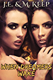 When Dreamers Wake: A Pulpy, Post Apocalyptic and Polyamorous Romance Novel