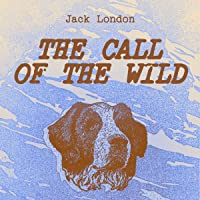 The Call of the Wild Classic Children's Book: Complete Unabridged, Annotated Edition