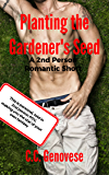Planting the Gardener's Seed (A 2nd Person Romantic Short) (2nd Person Romantic Shorts Book 4)