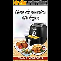 Fritadeira: Air Fryer Cookbook in Portuguese (versão portuguesa): Livro de receitas Air Fryer - O Ultimate Ar fritadeira Livro de receitas para uma fácil e rápida, e alimentos saudáveis
