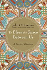 To Bless the Space Between Us: A Book of Blessings Hardcover