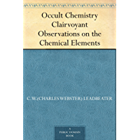 Occult Chemistry Clairvoyant Observations on the Chemical Elements (English Edition)