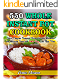 550 Whole Instant Pot Cookbook: Quick, Easy and Foolproof Recipes for both Beginners and Advanced Users with 365-Day…